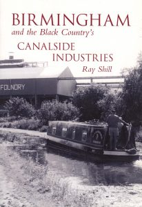 "Cover of the book ""Birmingham and the Black Country's Canalside Industries"" by Ray Shill"
